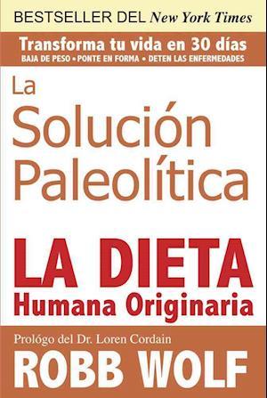 La Solucion Paleolitica / The Paleo Solution af Robb Wolf