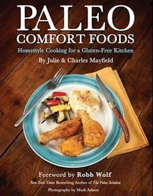 Paleo Comfort Foods af Robb Wolf, Charles Mayfield, Mark Adams