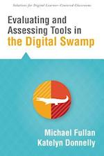 Evaluating and Assessing Tools in the Digital Swamp (Solutions for Digital Learner centered Classrooms)