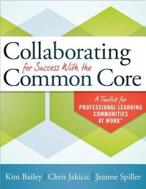 Collaborating for Success with the Common Core af Jeanne Spiller, Chris Jakicic, Kim Bailey