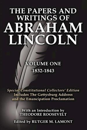The Papers and Writings Of Abraham Lincoln Volume One af Abraham Lincoln, Theodore Roosevelt, Rutger M Lamont