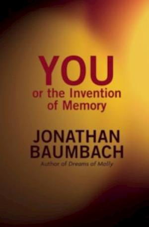 YOU or the Invention of Memory af Jonathan Baumbach