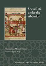 Social Life Under the Abbasids (Resources in Arabic and Islamic Studies, nr. 6)