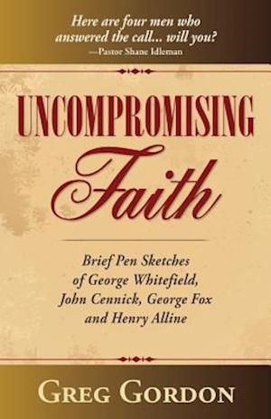 Uncompromising Faith af Greg Gordon