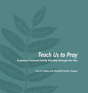 Bog, paperback Teach Us to Pray af Lora a. Copley, Elizabeth Vander Haagen