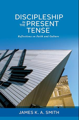 Discipleship in the Present Tense af James K. A. Smith