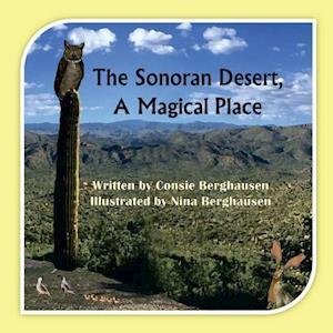 The Sonoran Desert, a Magical Place af Consie Berghausen