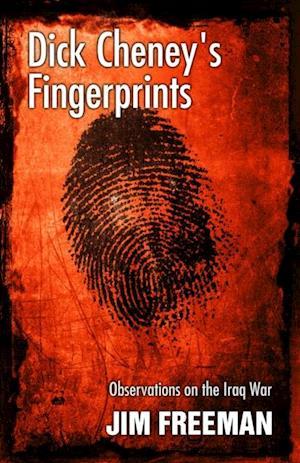 Dick Cheney's Fingerprints af Jim Freeman