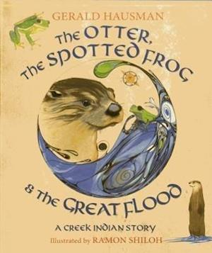 The Otter, the Spotted Frog & the Great Flood af Gerald Hausman