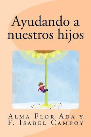 Bog, paperback Ayudando a Nuestros Hijos af Alma Flor Ada, F. Isabel Campoy