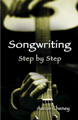 Bog, paperback Songwriting Step by Step af Aaron Cheney