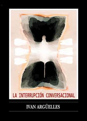 Bog, paperback La Interrupcion Conversacional af Ivan Arguelles