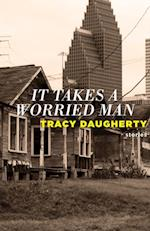 It Takes a Worried Man af Tracy Daugherty