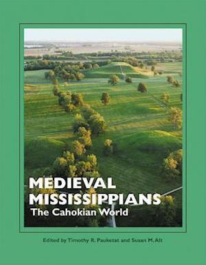 Medieval Mississippians af Timothy R. Pauketat