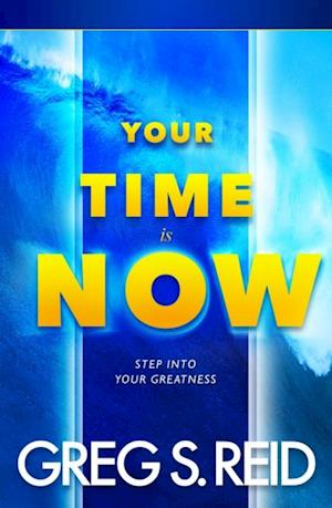 Your Time Is Now af Greg S. Reid