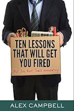 Ten Lessons That Will Get You Fired