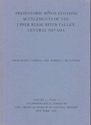 Prehistoric Pinon Ecotone Settlements of the Upper Reese River Valley, Central Nevada af Robert L. Bettinger, David Hurst Thomas