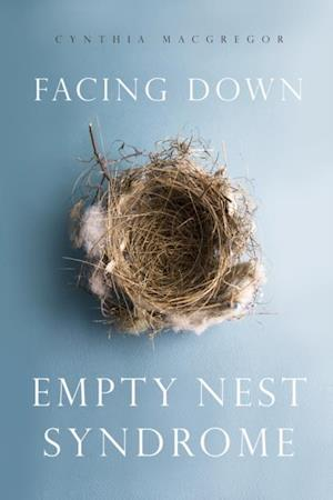Facing Down Empty Nest Syndrome af Cynthia Macgregor