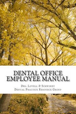 Dental Office Employee Manual af Dr Schwindt, Dr Lovell