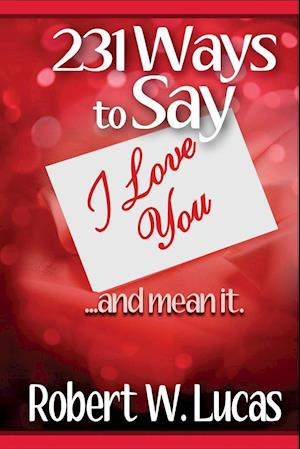 Bog, paperback 231 Ways to Say I Love You af Robert W. Lucas