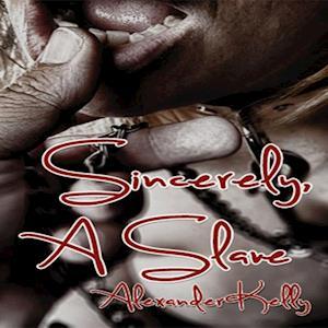 Sincerely, A Slave af Alexander Kelly