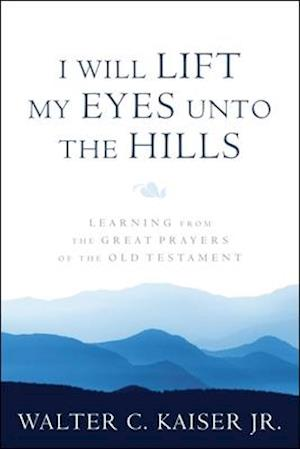I Will Lift My Eyes Unto the Hills af Walter C. Kaiser