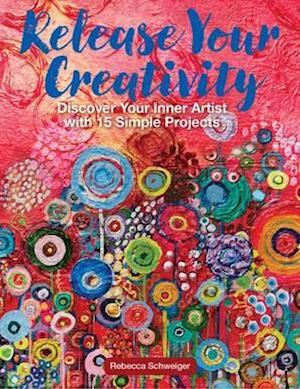 Bog, paperback Release Your Creativity af Rebecca Schweiger