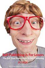 Self Publishing Is for Losers af P. J. Fox