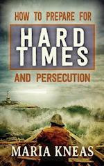 How to Prepare for Hard Times and Persecution af Maria Kneas