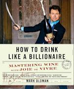 How to Drink Like A Billionaire af Mark Oldman
