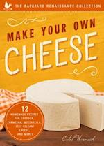Make Your Own Cheese (The Backyard Renaissance Collection)