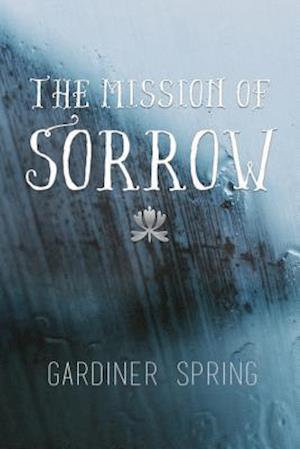 Bog, paperback The Mission of Sorrow af Gardiner Spring