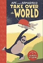 Ape and Armadillo Take over the World (Toon Books)