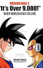 Dragon Ball Z It's Over 9,000! When Worldviews Collide af Derek Padula