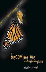 Becoming Me - A Metamorphosis