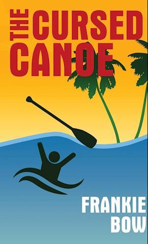 The Cursed Canoe af Frankie Bow
