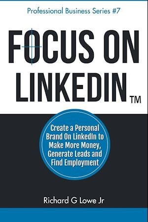Focus on Linkedin af Richard G. Lowe Jr