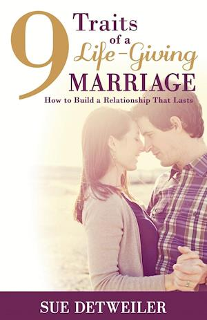 9 Traits of a Life-Giving Marriage af Sue Detweiler