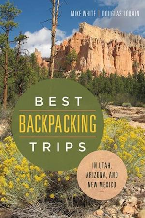 Best Backpacking Trips in Utah, Arizona, and New Mexico af Douglas Lorain, Mike White