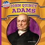 John Quincy Adams (First Look at Americas Presidents)