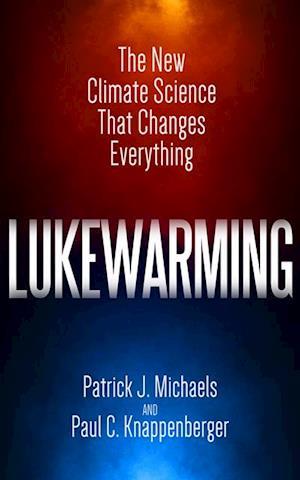Lukewarming af Patrick J. Michaels, Paul C. Knappenberger