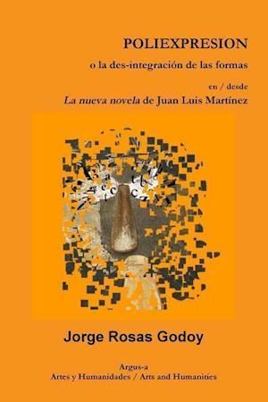 Bog, paperback Poliexpresion O La Des-Integracion de Las Formas En / Desde La Nueva Novela de Juan Luis Martinez af Jorge Rosas Godoy