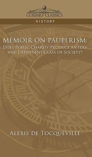 Bog, hardback Memoir on Pauperism af Alexis De Tocqueville, Alexis De Tocqueville