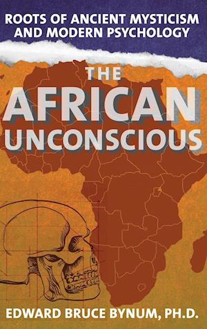 Bog, hardback The African Unconscious af Edward Bruce Bynum