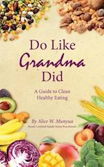 Do Like Grandma Did (Rewrite Your Health Destiny, nr. 1)