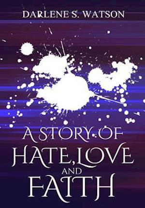 Bog, paperback A Story of Hate, Love, and Faith af Darlene S. Watson