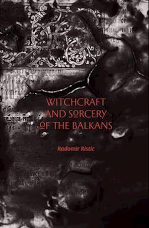 Bog, paperback Witchcraft and Sorcery of the Balkans af Radomir Ristic