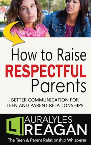 Bog, paperback How to Raise Respectful Parents af Laura Lyles Reagan