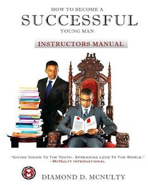 How to Become a Successful Young Man - Instructors Curriculum af Diamond D. McNulty