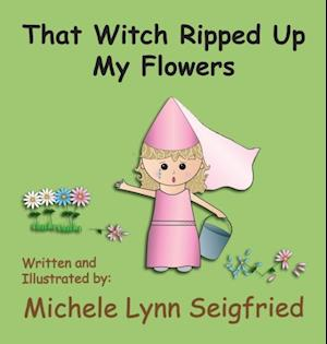 Bog, hardback That Witch Ripped Up My Flowers af Michele Lynn Seigfried